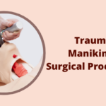Trauma Manikins - Surgical Procedures Involved & Application