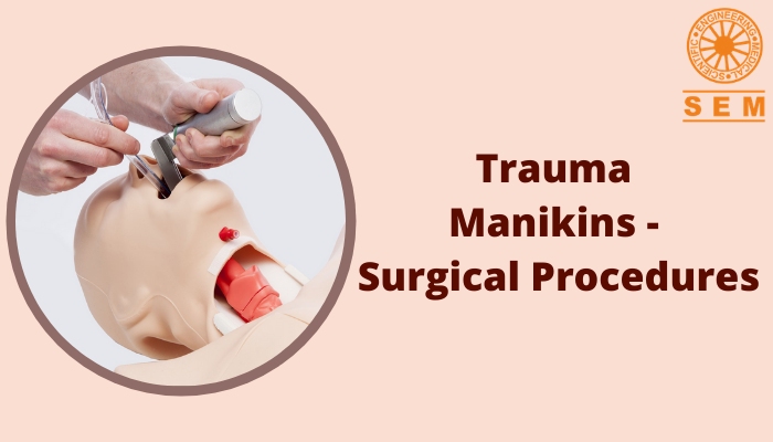 Trauma Manikins – Surgical Procedures Involved & Application