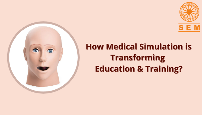 How Medical Simulation is Transforming Education and Training?
