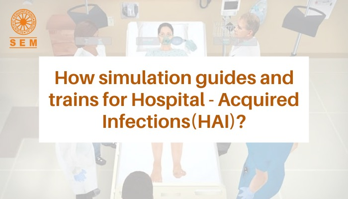How simulation guides and trains for Hospital – Acquired Infections (HAI)?